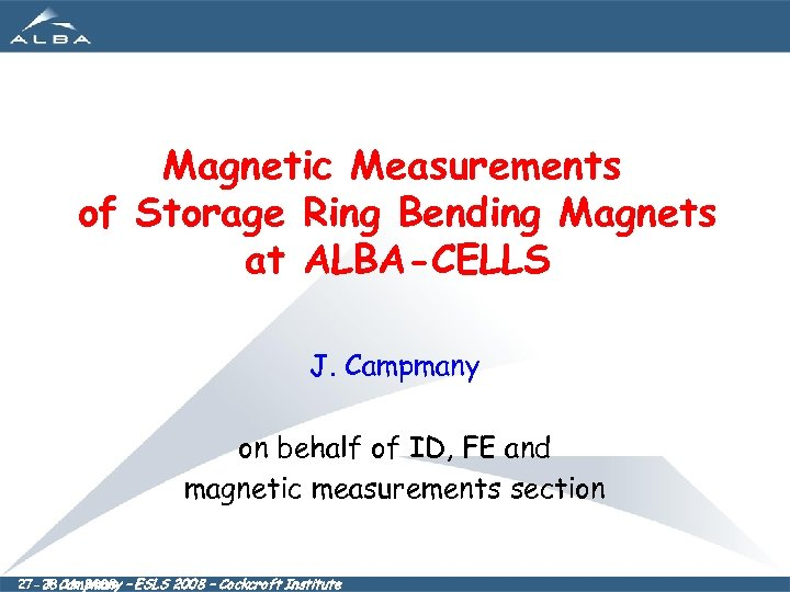 Magnetic Measurements of Storage Ring Bending Magnets at ALBA-CELLS J. Campmany on behalf of