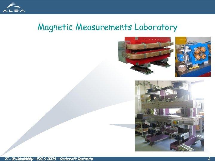 Magnetic Measurements Laboratory 27 -28. 11. 2008 – ESLS 2008 – Cockcroft Institute J.