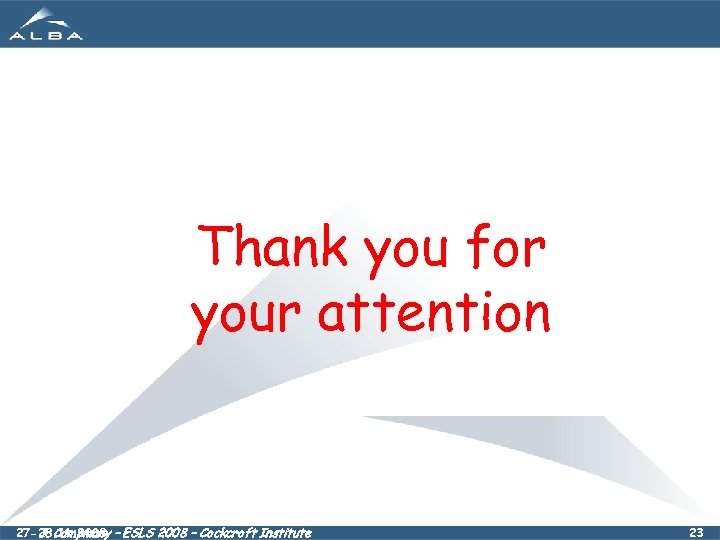Thank you for your attention 27 -28. 11. 2008 – ESLS 2008 – Cockcroft