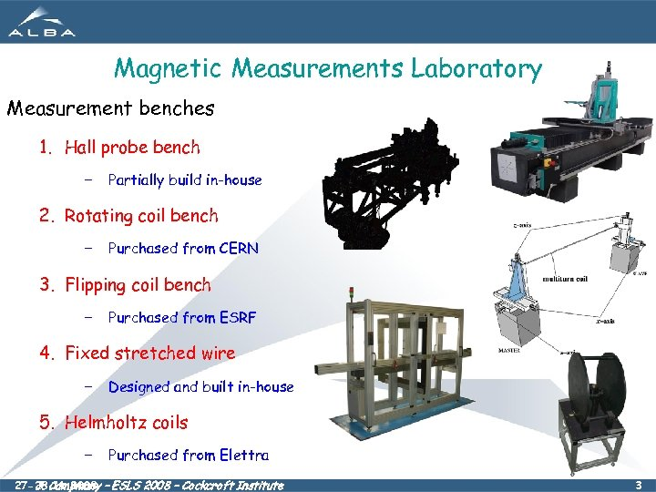 Magnetic Measurements Laboratory Measurement benches 1. Hall probe bench – Partially build in-house 2.