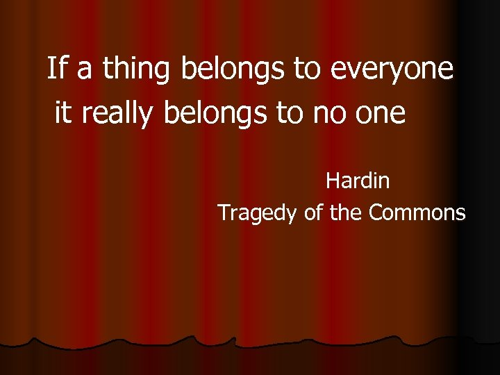 If a thing belongs to everyone it really belongs to no one Hardin Tragedy
