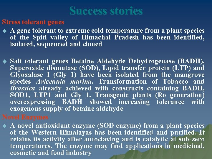Success stories Stress tolerant genes u A gene tolerant to extreme cold temperature from