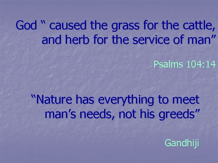 """God """" caused the grass for the cattle, and herb for the service of"""