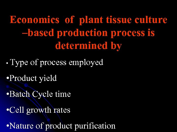 Economics of plant tissue culture –based production process is determined by • Type of
