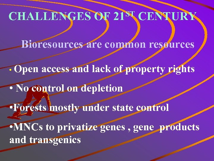 CHALLENGES OF 21 ST CENTURY Bioresources are common resources • Open access and lack