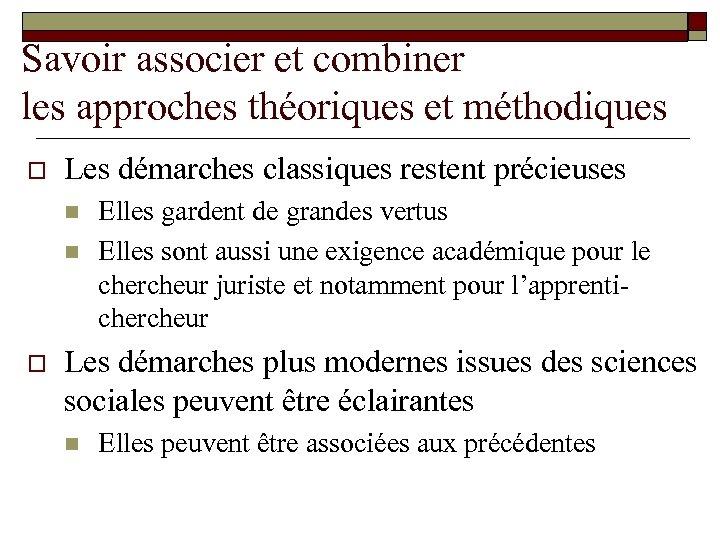 Savoir associer et combiner les approches théoriques et méthodiques o Les démarches classiques restent
