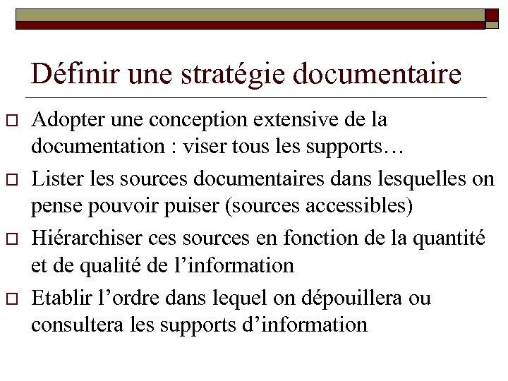 Définir une stratégie documentaire o o Adopter une conception extensive de la documentation :