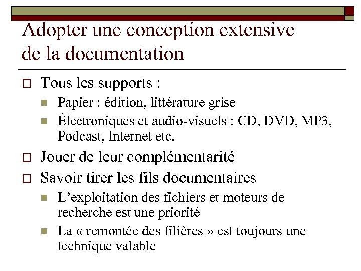 Adopter une conception extensive de la documentation o Tous les supports : n n