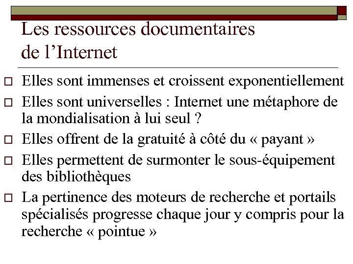 Les ressources documentaires de l'Internet o o o Elles sont immenses et croissent exponentiellement