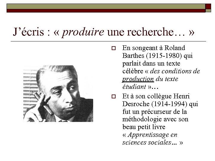 J'écris : « produire une recherche… » o o En songeant à Roland Barthes
