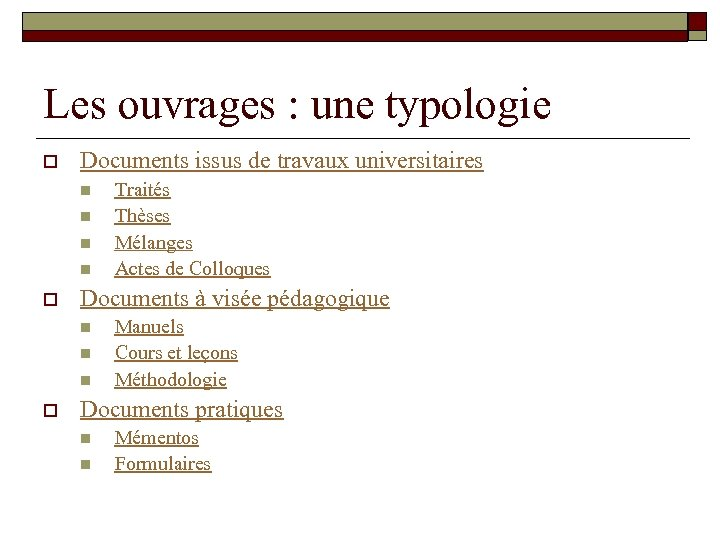 Les ouvrages : une typologie o Documents issus de travaux universitaires n n o