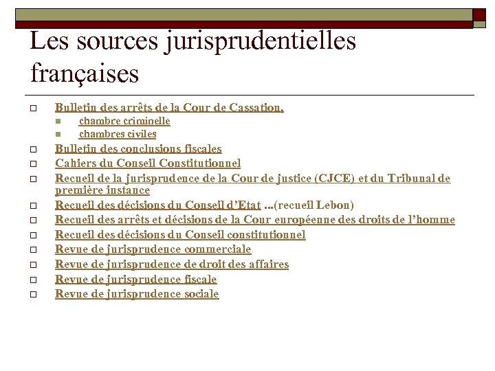 Les sources jurisprudentielles françaises o Bulletin des arrêts de la Cour de Cassation, n