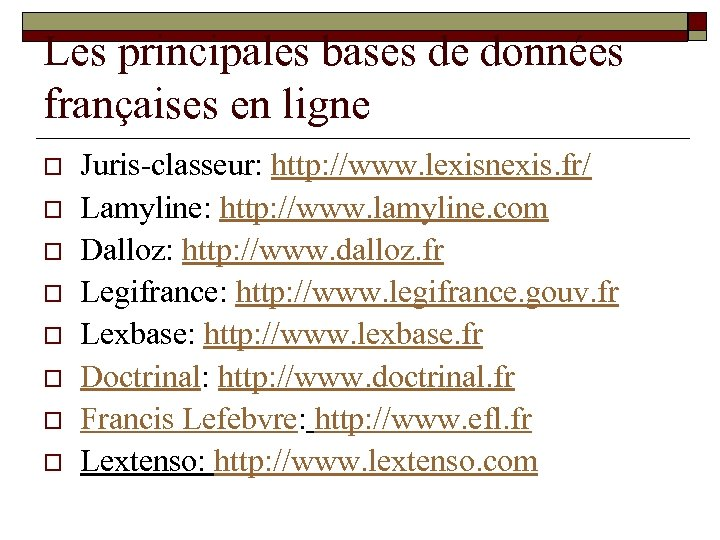 Les principales bases de données françaises en ligne o o o o Juris-classeur: http: