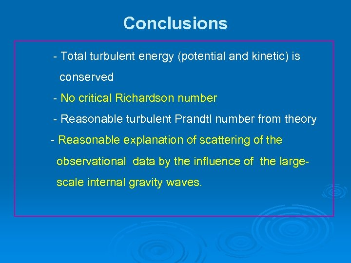 Conclusions - Total turbulent energy (potential and kinetic) is conserved - No critical Richardson