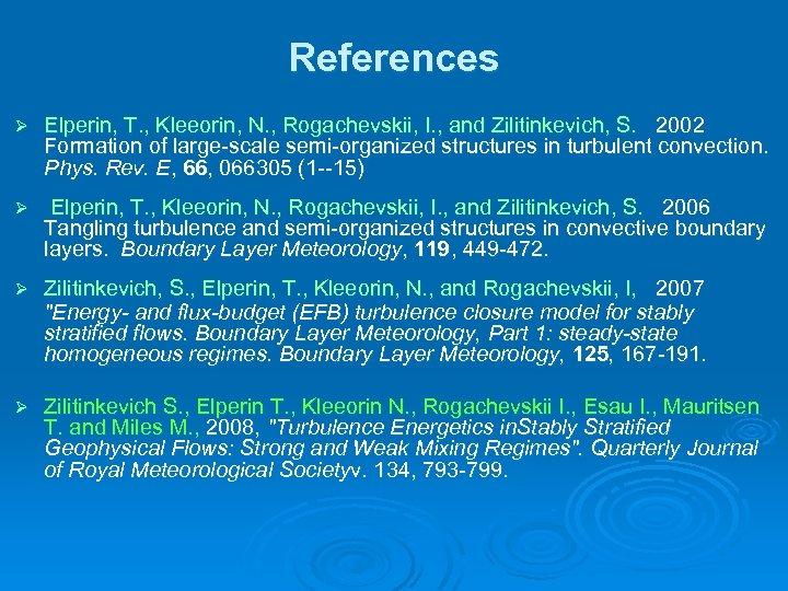 References Ø Elperin, T. , Kleeorin, N. , Rogachevskii, I. , and Zilitinkevich, S.