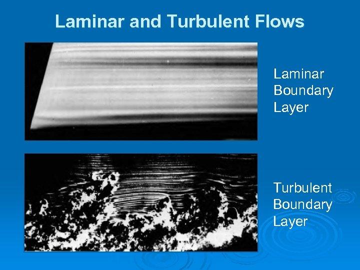 Laminar and Turbulent Flows Laminar Boundary Layer Turbulent Boundary Layer