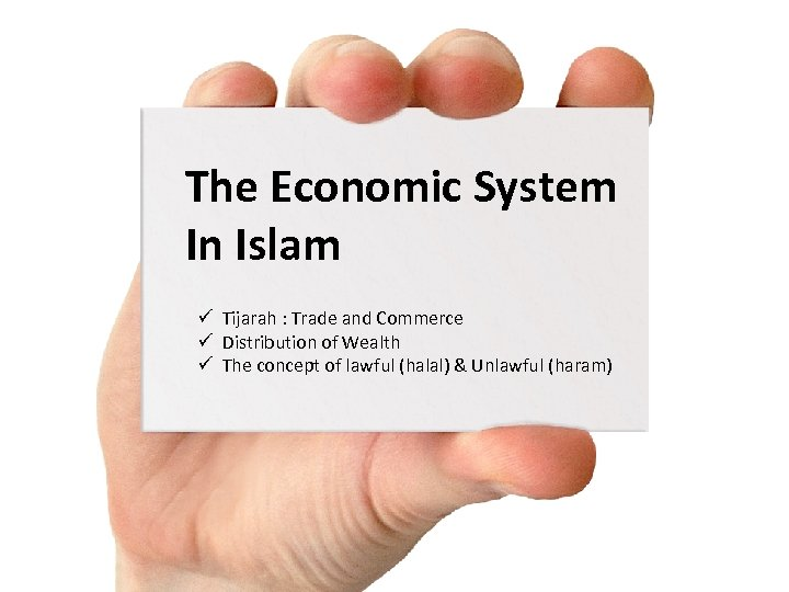 The Economic System In Islam ü Tijarah : Trade and Commerce ü Distribution of