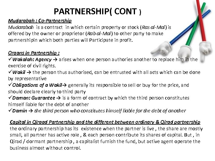 PARTNERSHIP( CONT ) Mudarabah : Co-Partnership Mudarabah is a contract in which certain property