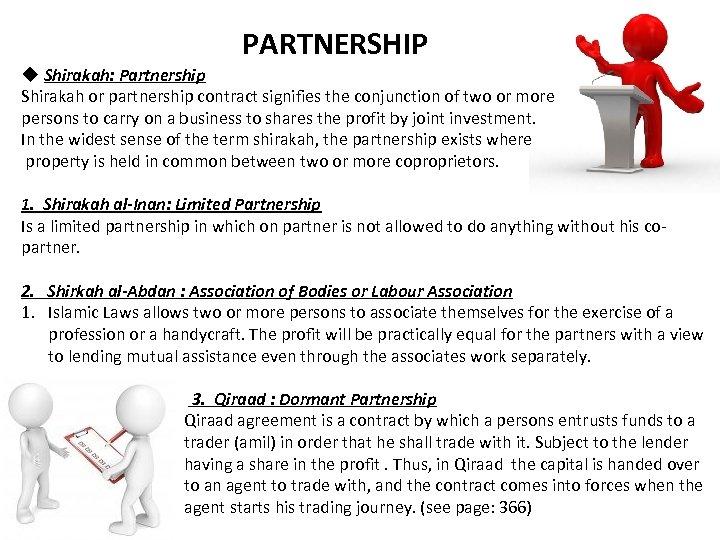 PARTNERSHIP u Shirakah: Partnership Shirakah or partnership contract signifies the conjunction of two or