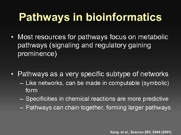 Pathways in bioinformatics • Most resources for pathways focus on metabolic pathways (signaling and