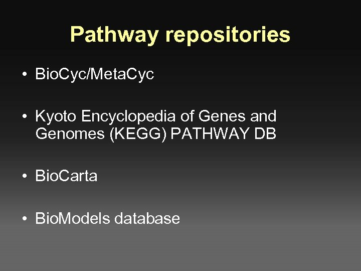 Pathway repositories • Bio. Cyc/Meta. Cyc • Kyoto Encyclopedia of Genes and Genomes (KEGG)