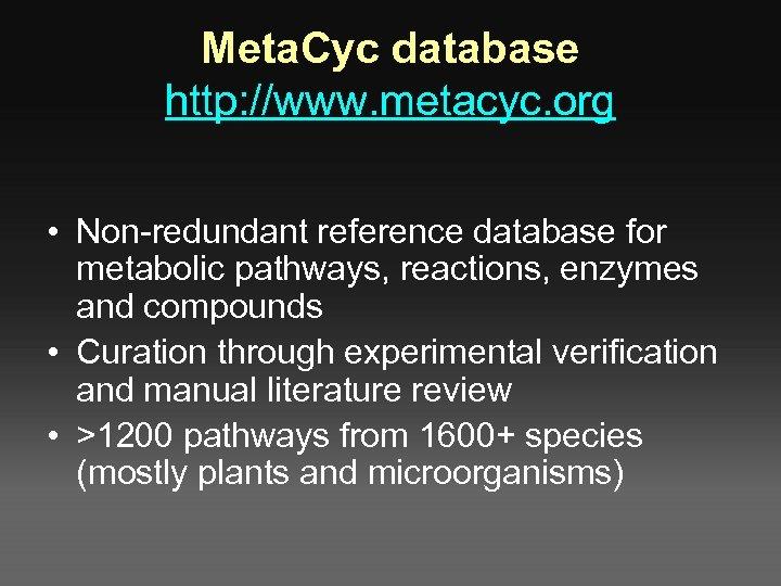 Meta. Cyc database http: //www. metacyc. org • Non-redundant reference database for metabolic pathways,