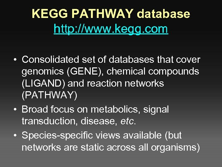 KEGG PATHWAY database http: //www. kegg. com • Consolidated set of databases that cover