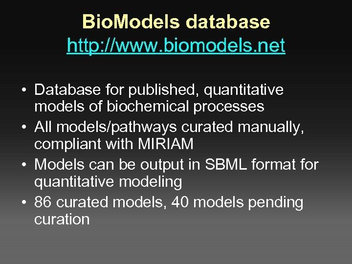 Bio. Models database http: //www. biomodels. net • Database for published, quantitative models of
