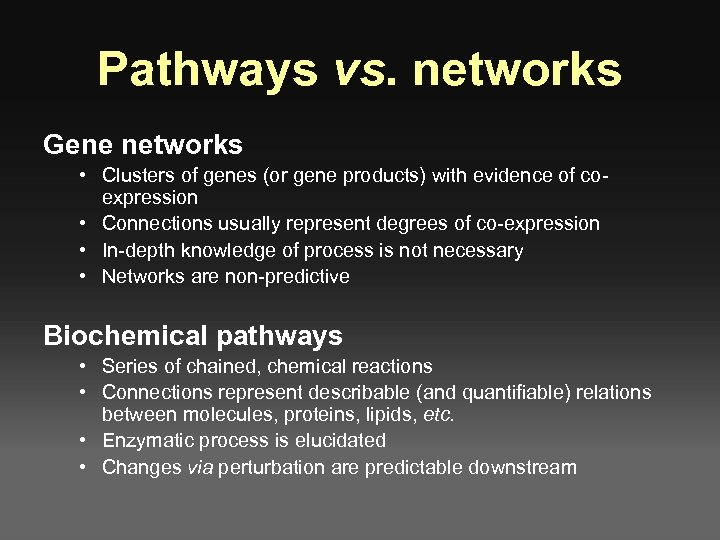 Pathways vs. networks Gene networks • Clusters of genes (or gene products) with evidence