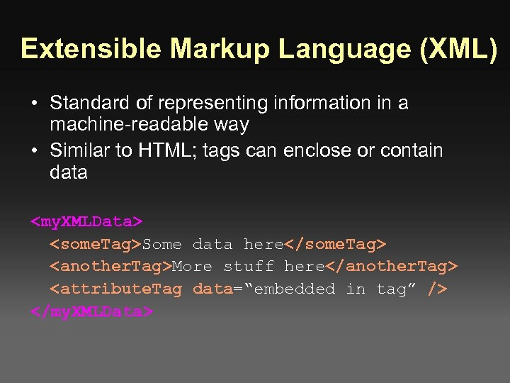 Extensible Markup Language (XML) • Standard of representing information in a machine-readable way •