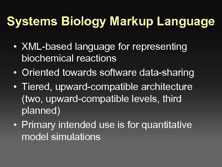 Systems Biology Markup Language • XML-based language for representing biochemical reactions • Oriented towards