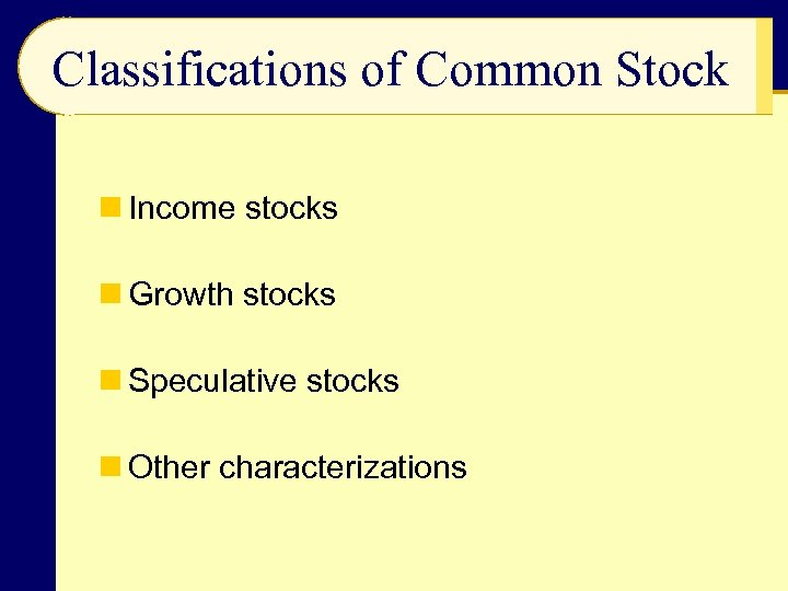Classifications of Common Stock n Income stocks n Growth stocks n Speculative stocks n