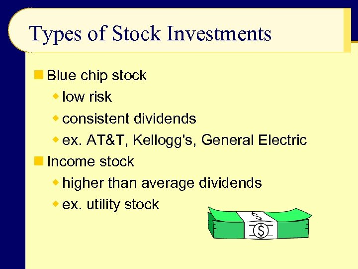 Types of Stock Investments n Blue chip stock w low risk w consistent dividends