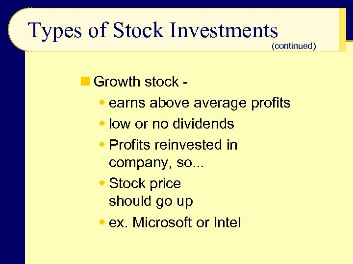 Types of Stock Investments (continued) n Growth stock w earns above average profits w