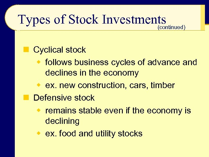 Types of Stock Investments (continued) n Cyclical stock w follows business cycles of advance