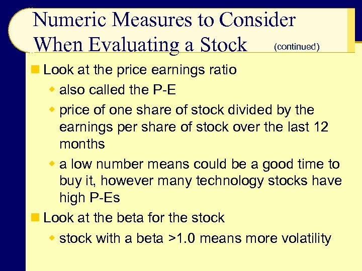 Numeric Measures to Consider When Evaluating a Stock (continued) n Look at the price