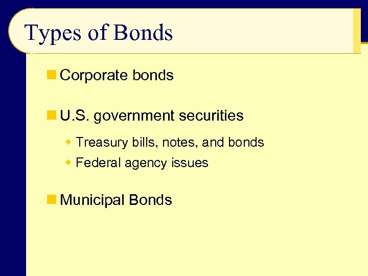 Types of Bonds n Corporate bonds n U. S. government securities w Treasury bills,