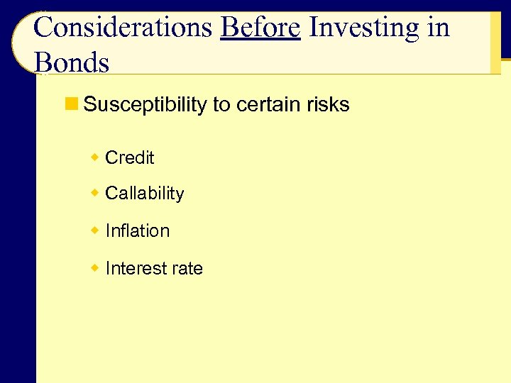 Considerations Before Investing in Bonds n Susceptibility to certain risks w Credit w Callability