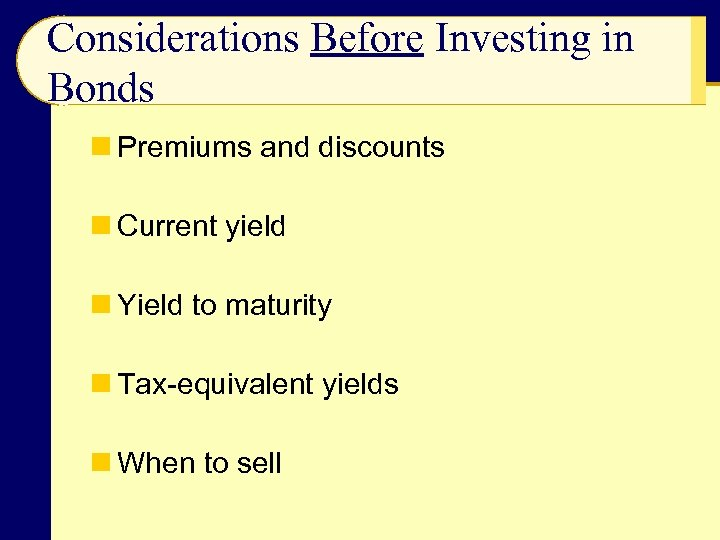Considerations Before Investing in Bonds n Premiums and discounts n Current yield n Yield