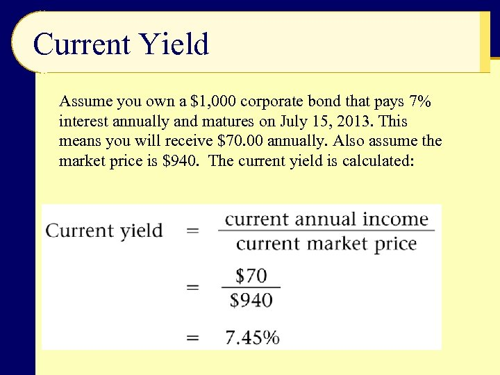 Current Yield Assume you own a $1, 000 corporate bond that pays 7% interest