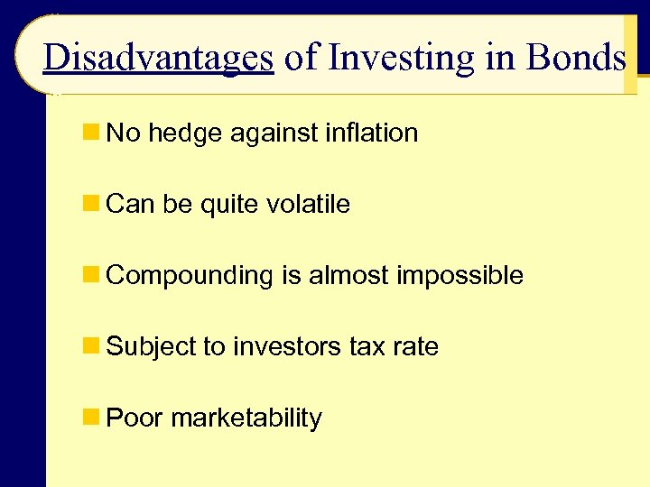 Disadvantages of Investing in Bonds n No hedge against inflation n Can be quite