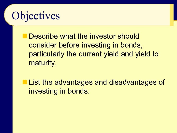 Objectives n Describe what the investor should consider before investing in bonds, particularly the