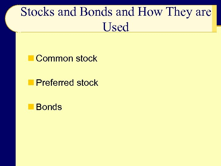 Stocks and Bonds and How They are Used n Common stock n Preferred stock