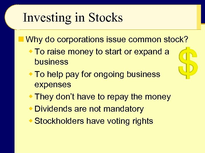 Investing in Stocks n Why do corporations issue common stock? w To raise money