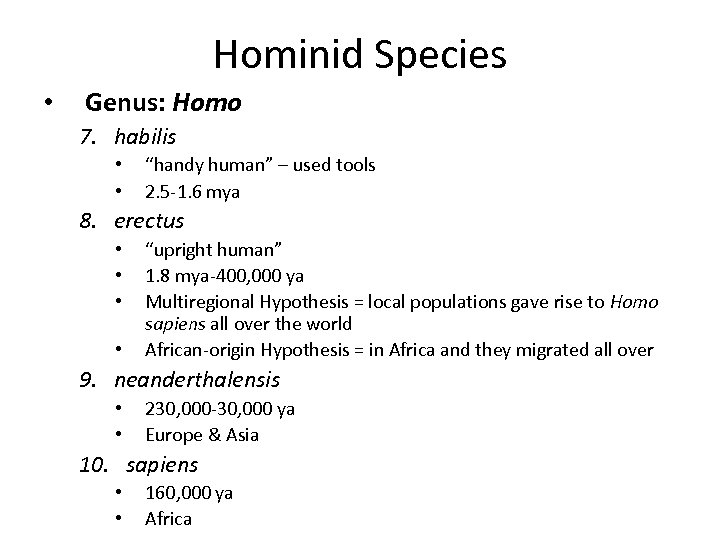 "Hominid Species • Genus: Homo 7. habilis • • ""handy human"" – used tools"