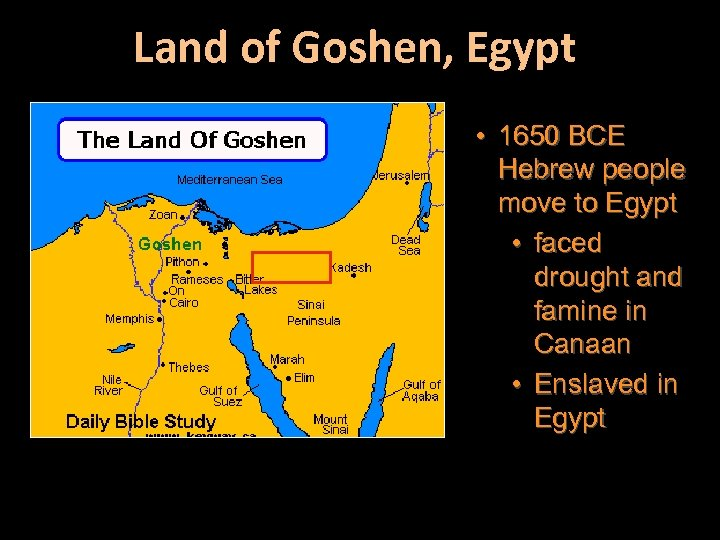 Land of Goshen, Egypt • 1650 BCE Hebrew people move to Egypt • faced