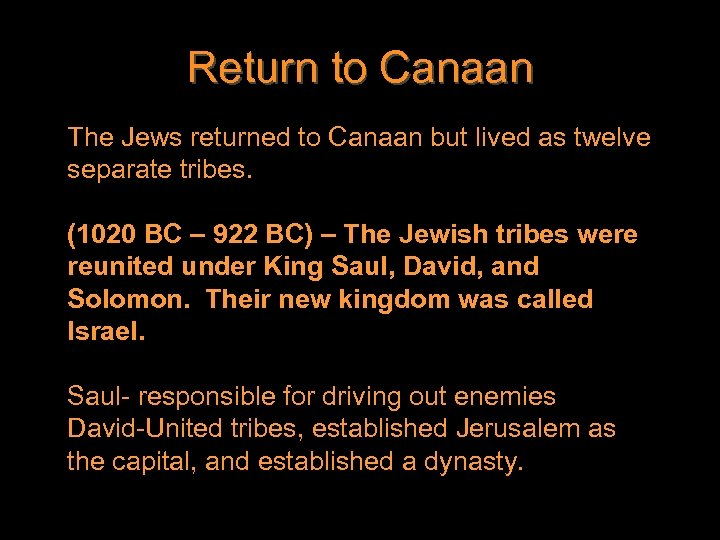 The Jews returned to Canaan but lived as twelve separate tribes. (1020 BC –