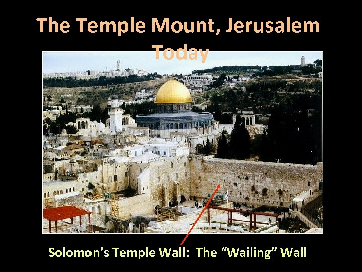 """The Temple Mount, Jerusalem Today Solomon's Temple Wall: The """"Wailing"""" Wall"""