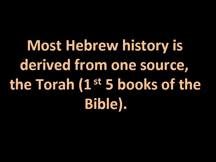 Most Hebrew history is derived from one source, st 5 books of the Torah