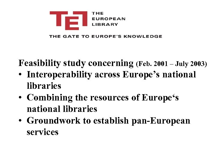 Feasibility study concerning (Feb. 2001 – July 2003) • Interoperability across Europe's national libraries
